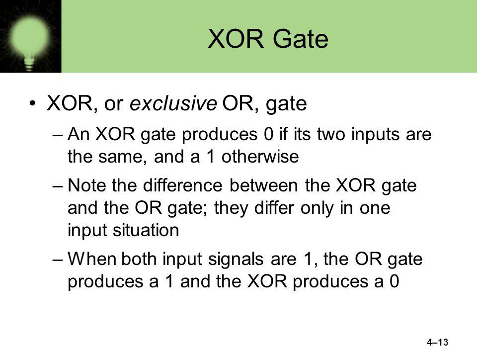 XOR Gate XOR, or exclusive OR, gate