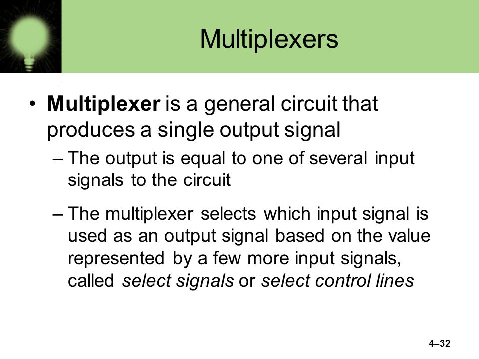 Multiplexers Multiplexer is a general circuit that produces a single output signal.