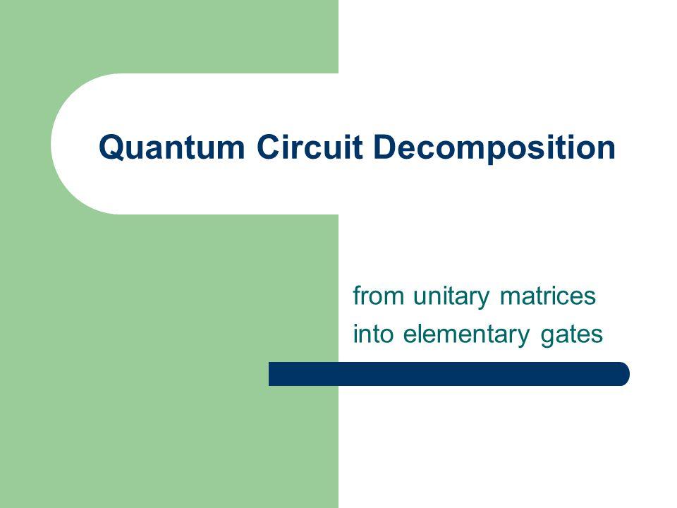 Quantum Circuit Decomposition