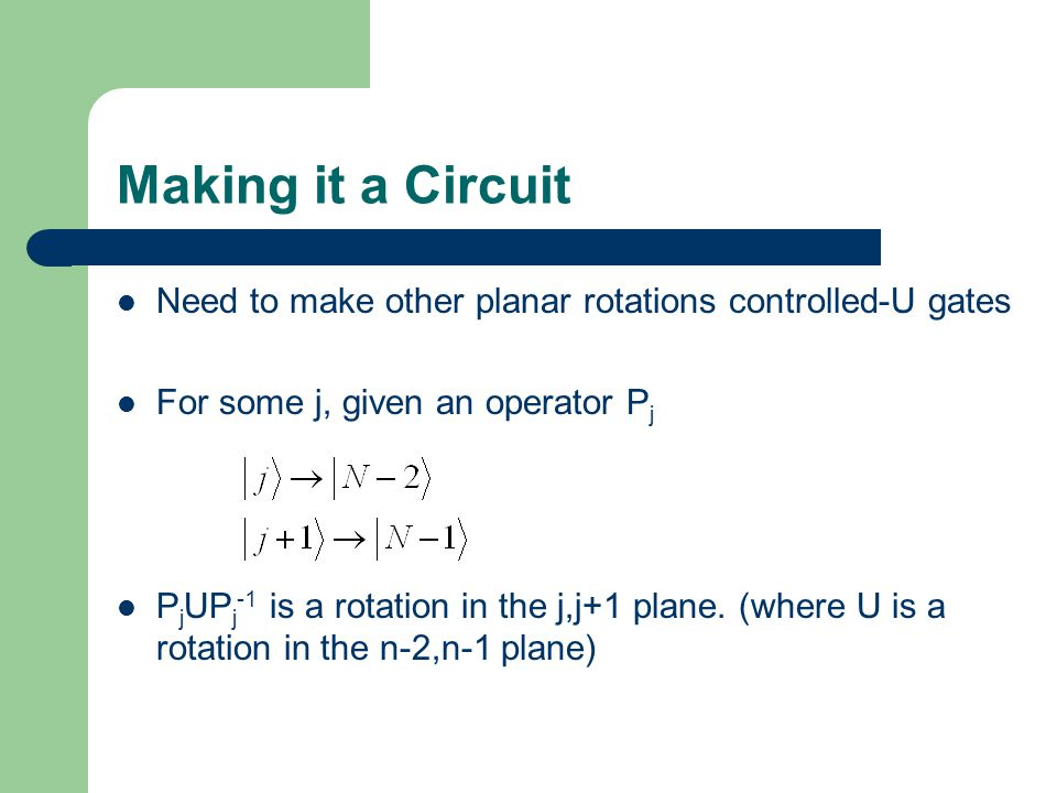 Making it a Circuit Need to make other planar rotations controlled-U gates. For some j, given an operator Pj.