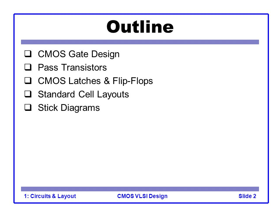Outline CMOS Gate Design Pass Transistors CMOS Latches & Flip-Flops