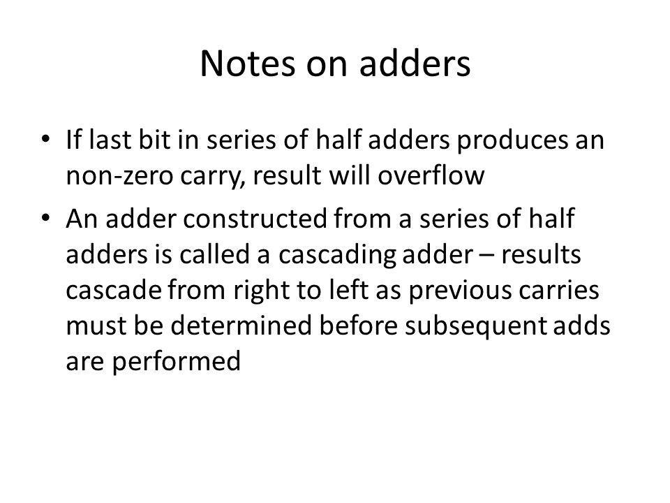 Notes on adders If last bit in series of half adders produces an non-zero carry, result will overflow.