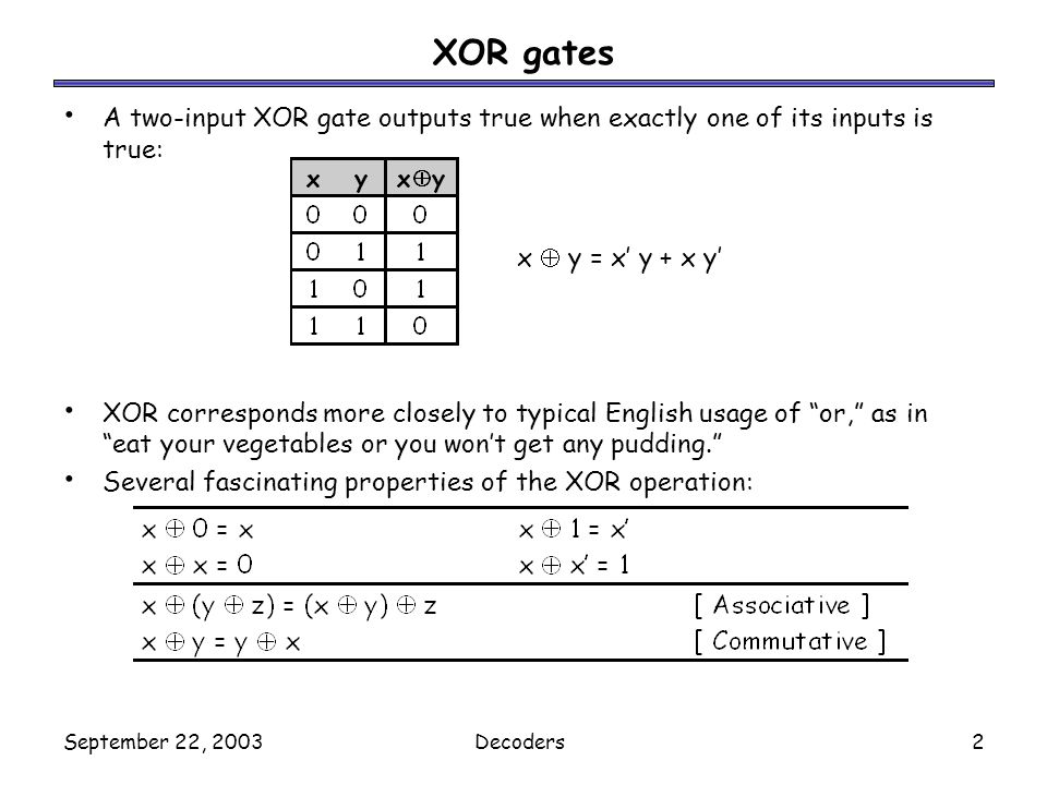 XOR gates A two-input XOR gate outputs true when exactly one of its inputs is true: