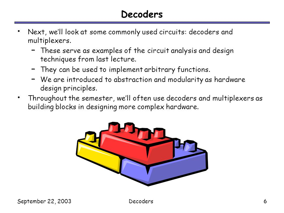 Decoders Next, we'll look at some commonly used circuits: decoders and multiplexers.