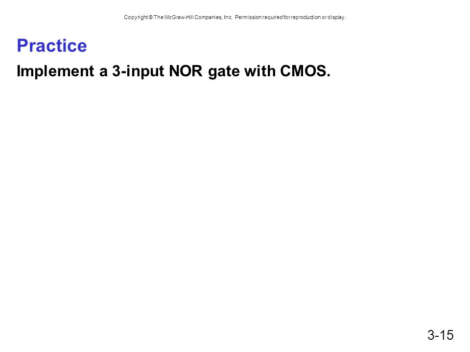 Practice Implement a 3-input NOR gate with CMOS.