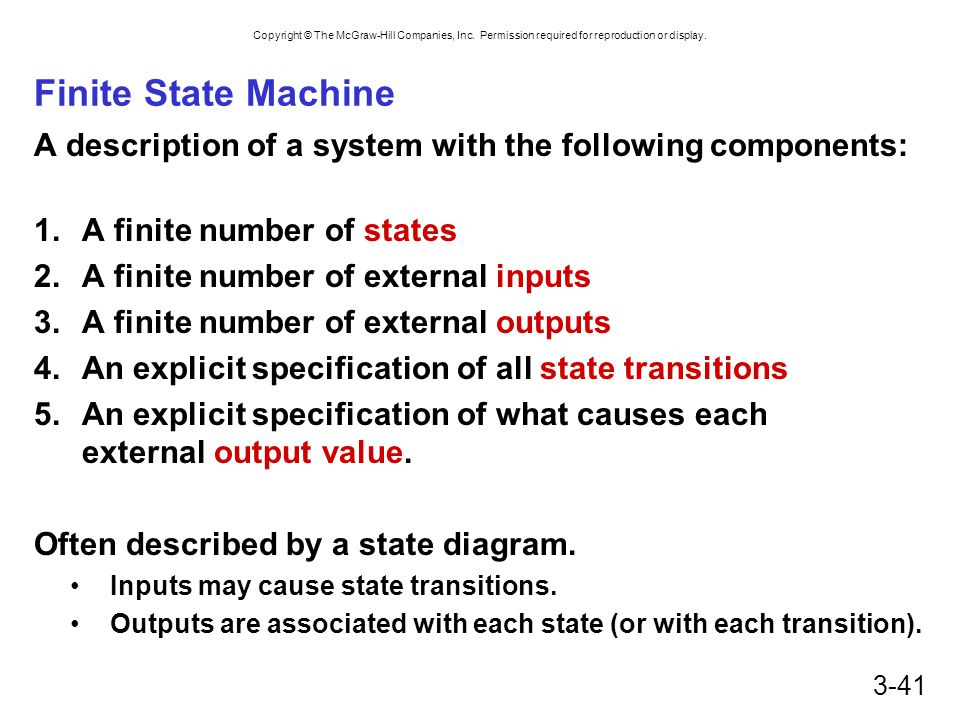 Finite State Machine A description of a system with the following components: A finite number of states.