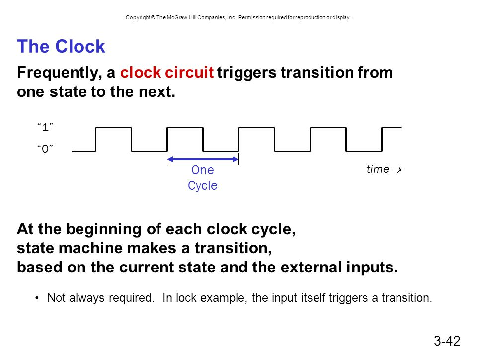The Clock Frequently, a clock circuit triggers transition from one state to the next.