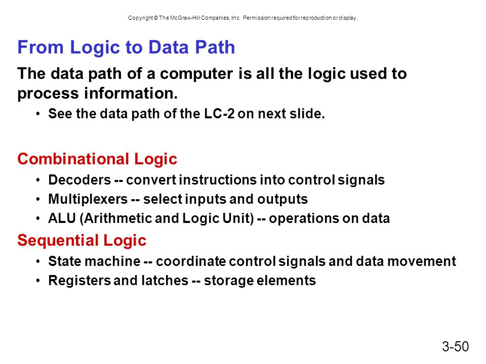 From Logic to Data Path The data path of a computer is all the logic used to process information. See the data path of the LC-2 on next slide.