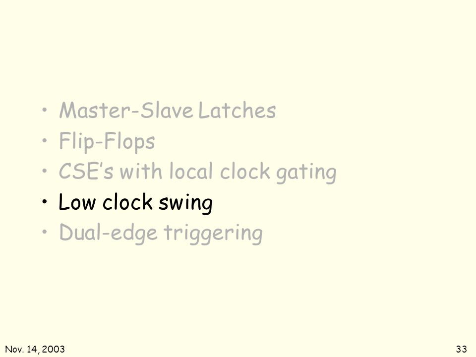 CSE's with local clock gating Low clock swing Dual-edge triggering