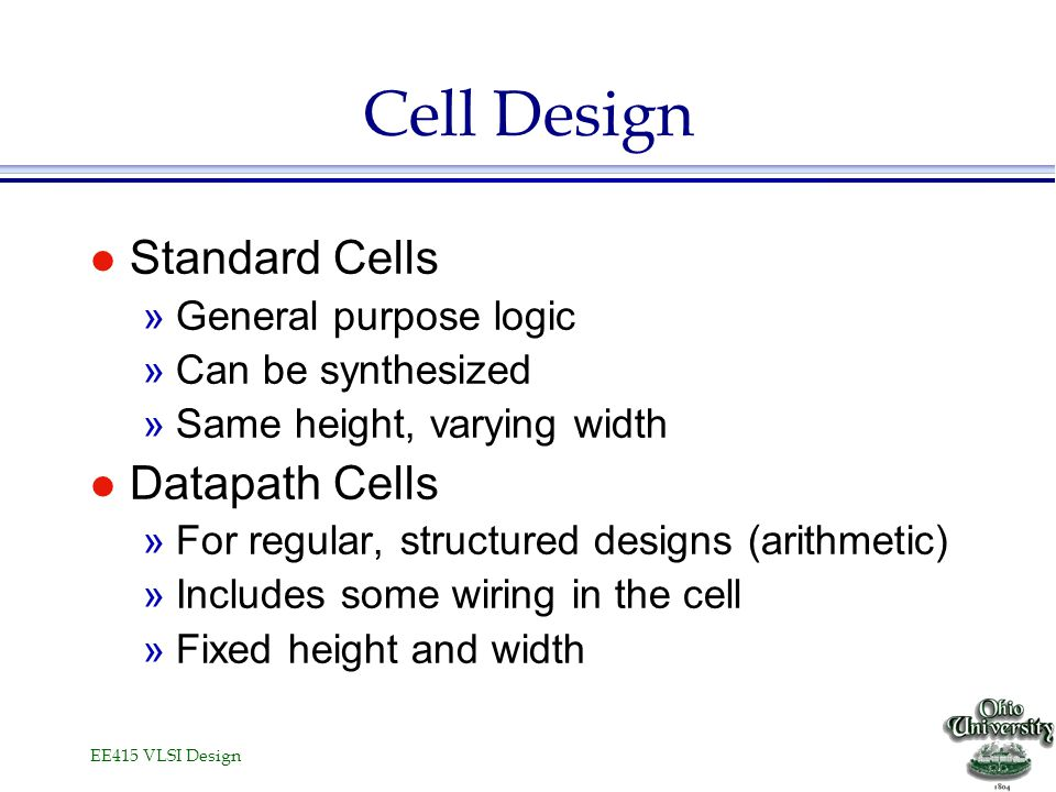 Cell Design Standard Cells Datapath Cells General purpose logic
