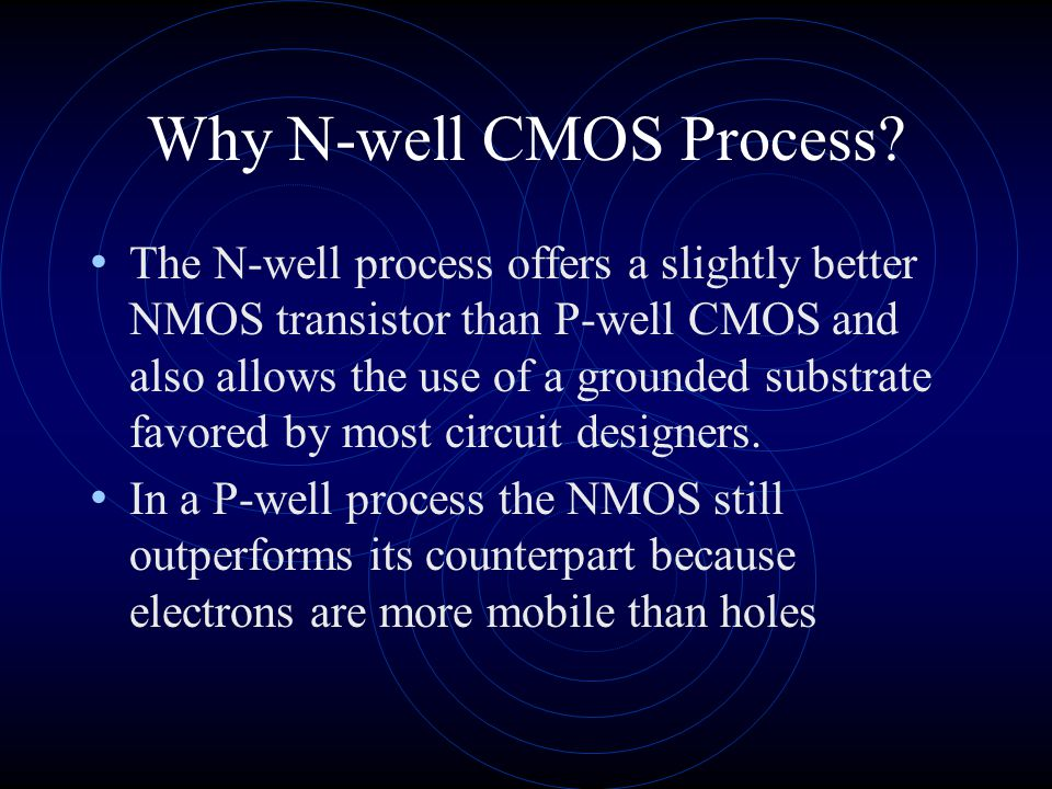 Why N-well CMOS Process