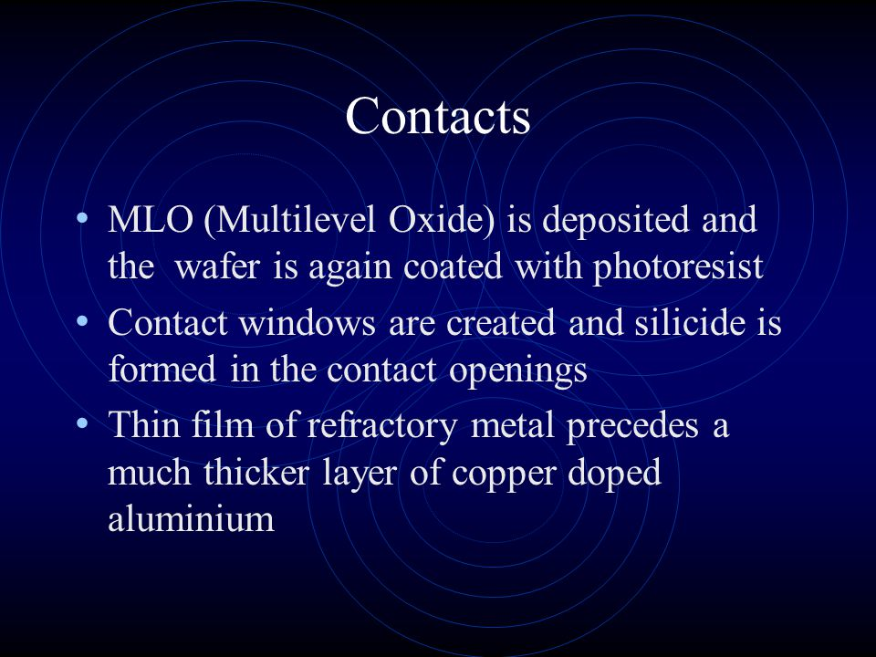 Contacts MLO (Multilevel Oxide) is deposited and the wafer is again coated with photoresist.