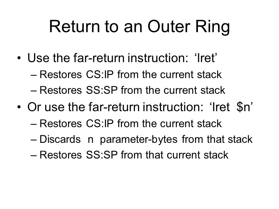 Return to an Outer Ring Use the far-return instruction: 'lret'