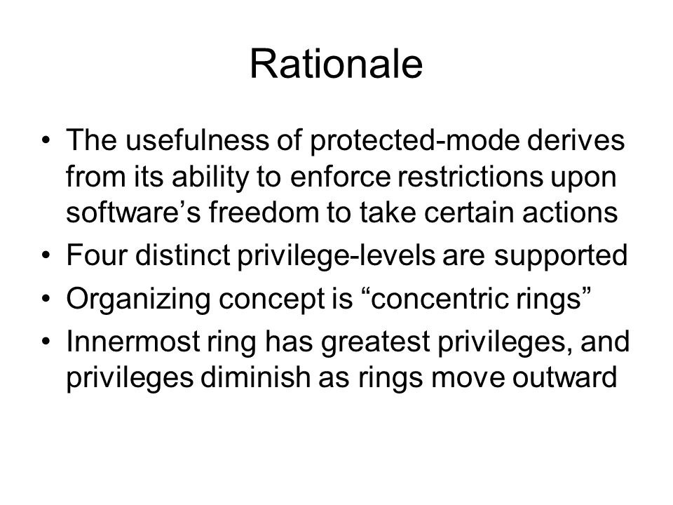 Rationale The usefulness of protected-mode derives from its ability to enforce restrictions upon software's freedom to take certain actions.