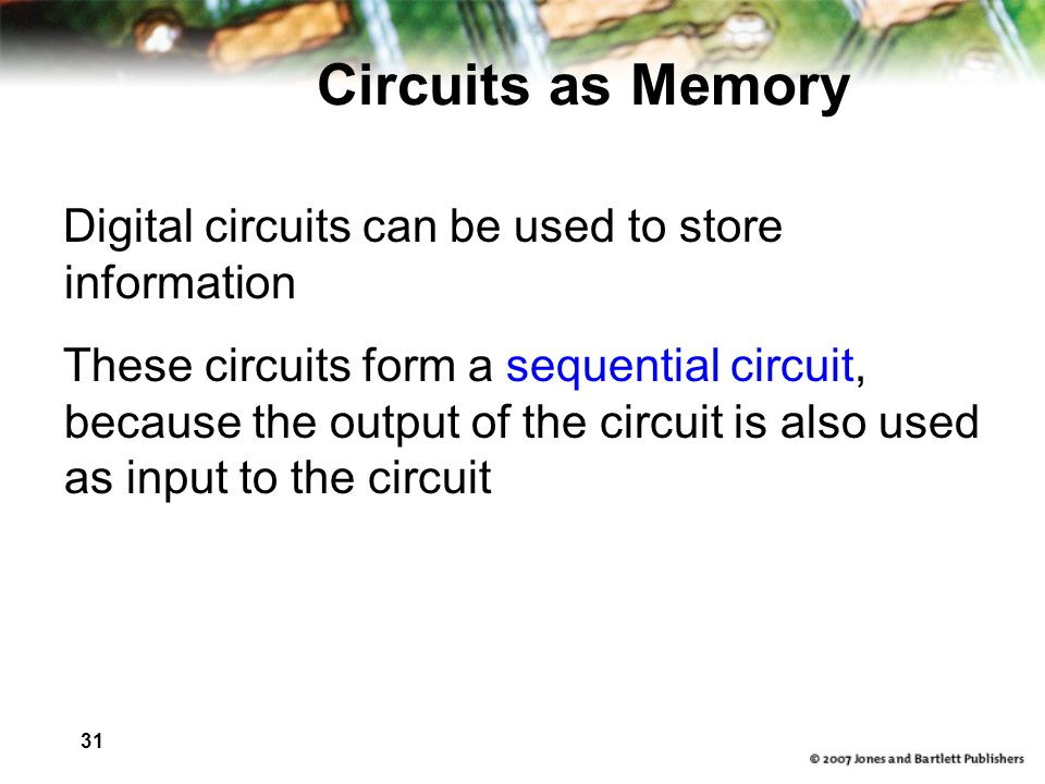 Circuits as Memory Digital circuits can be used to store information