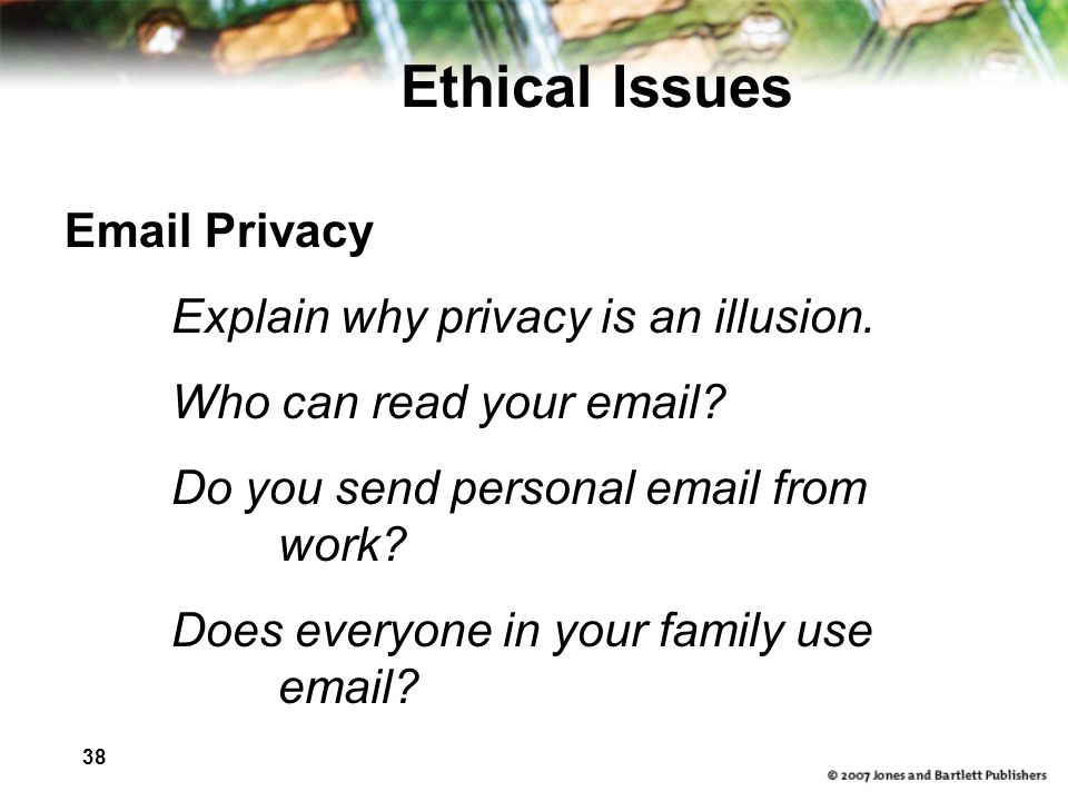 Ethical Issues Email Privacy Explain why privacy is an illusion.