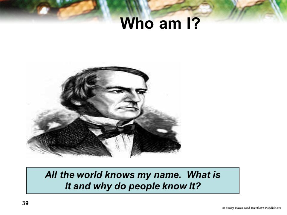 All the world knows my name. What is it and why do people know it
