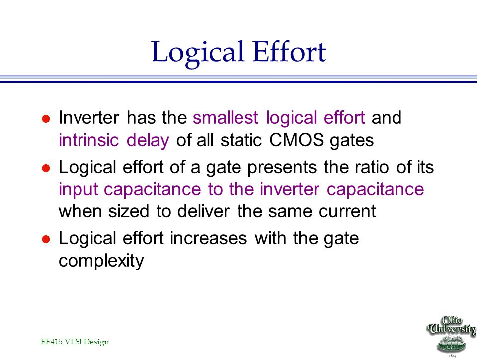 Logical Effort Inverter has the smallest logical effort and intrinsic delay of all static CMOS gates.
