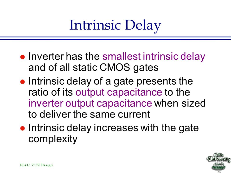 Intrinsic Delay Inverter has the smallest intrinsic delay and of all static CMOS gates.