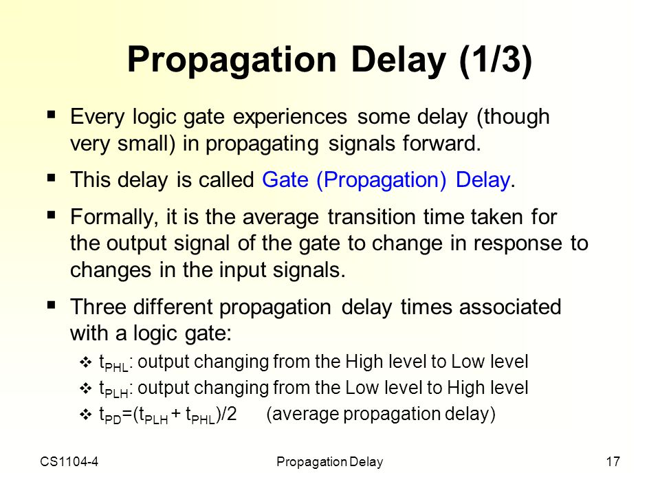 Propagation Delay (1/3) Every logic gate experiences some delay (though very small) in propagating signals forward.