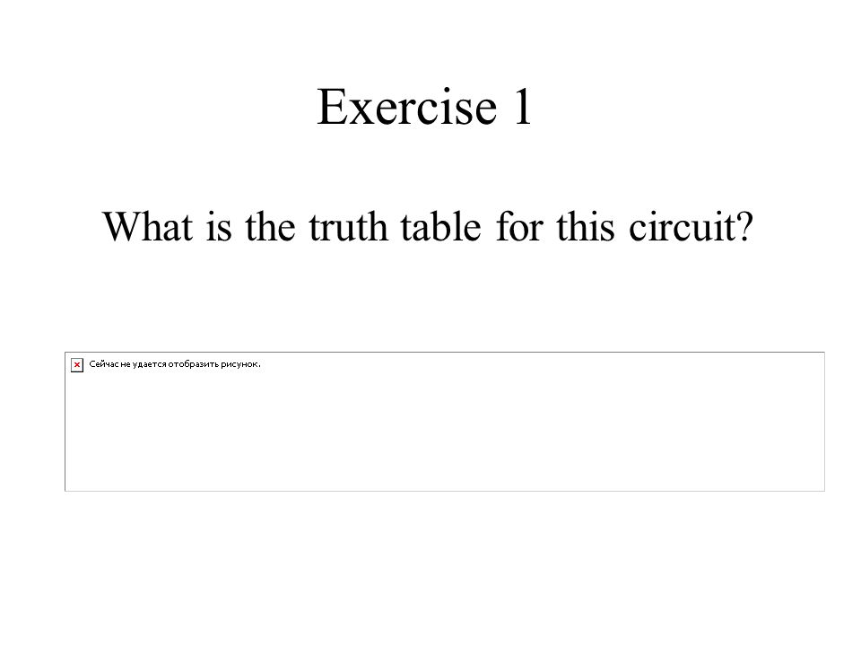 Exercise 1 What is the truth table for this circuit