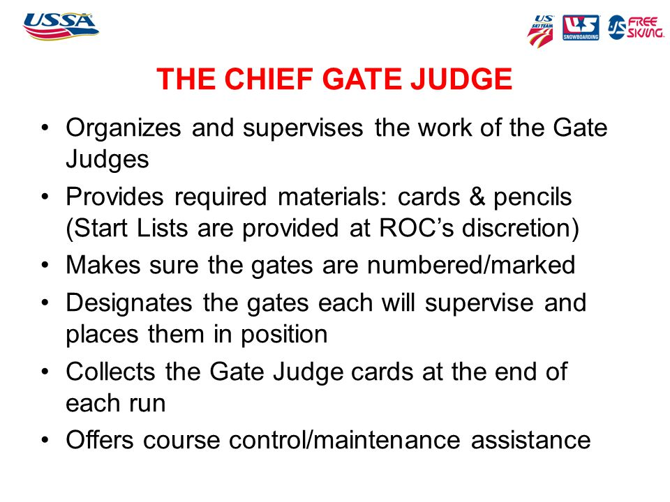 THE CHIEF GATE JUDGE Organizes and supervises the work of the Gate Judges.