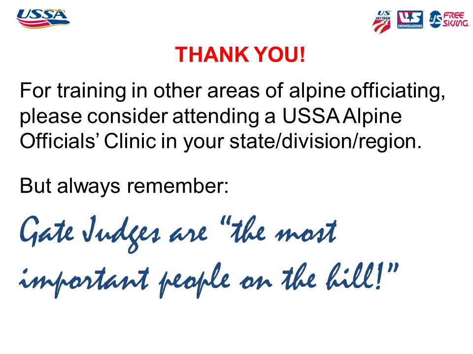 Gate Judges are the most important people on the hill!