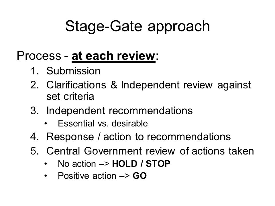 Stage-Gate approach Process - at each review: Submission