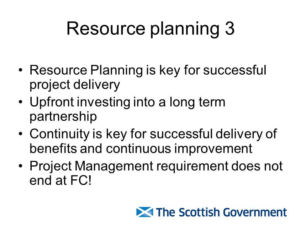 Resource planning 3 Resource Planning is key for successful project delivery. Upfront investing into a long term partnership.