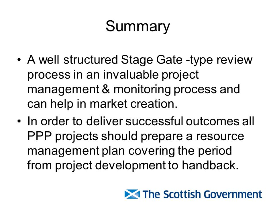 Summary A well structured Stage Gate -type review process in an invaluable project management & monitoring process and can help in market creation.