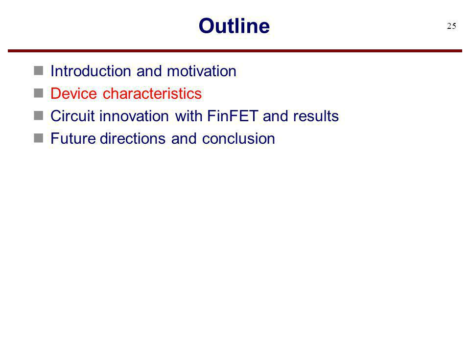 Outline Introduction and motivation Device characteristics