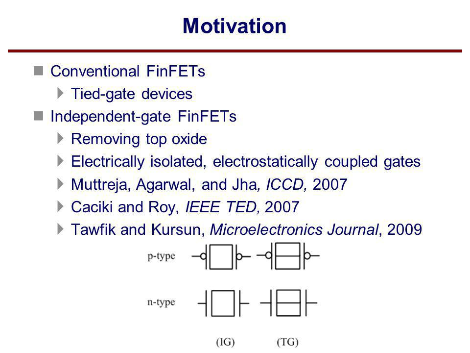 Motivation Conventional FinFETs Tied-gate devices