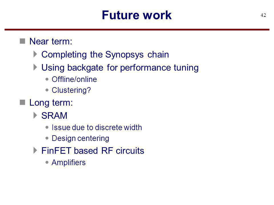 Future work Near term: Completing the Synopsys chain