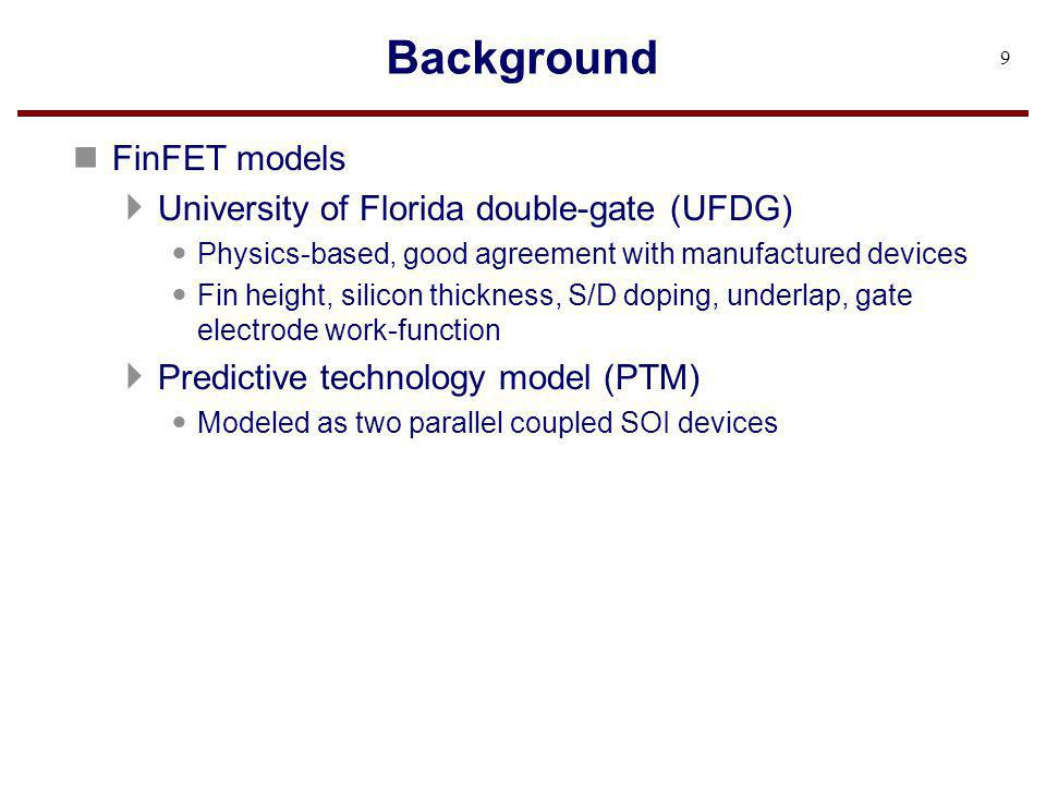 Background FinFET models University of Florida double-gate (UFDG)