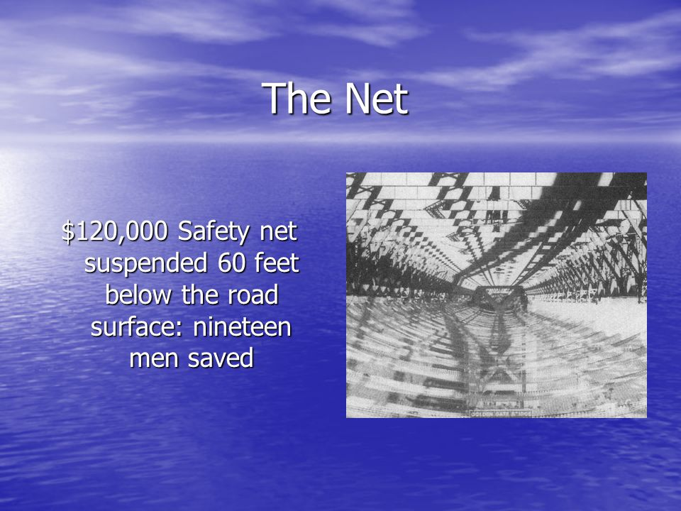 The Net $120,000 Safety net suspended 60 feet below the road surface: nineteen men saved