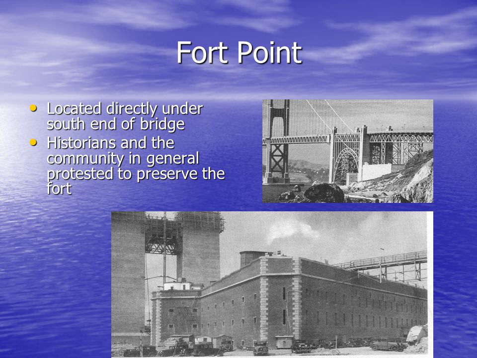 Fort Point Located directly under south end of bridge