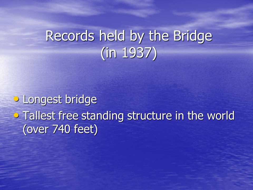 Records held by the Bridge (in 1937)