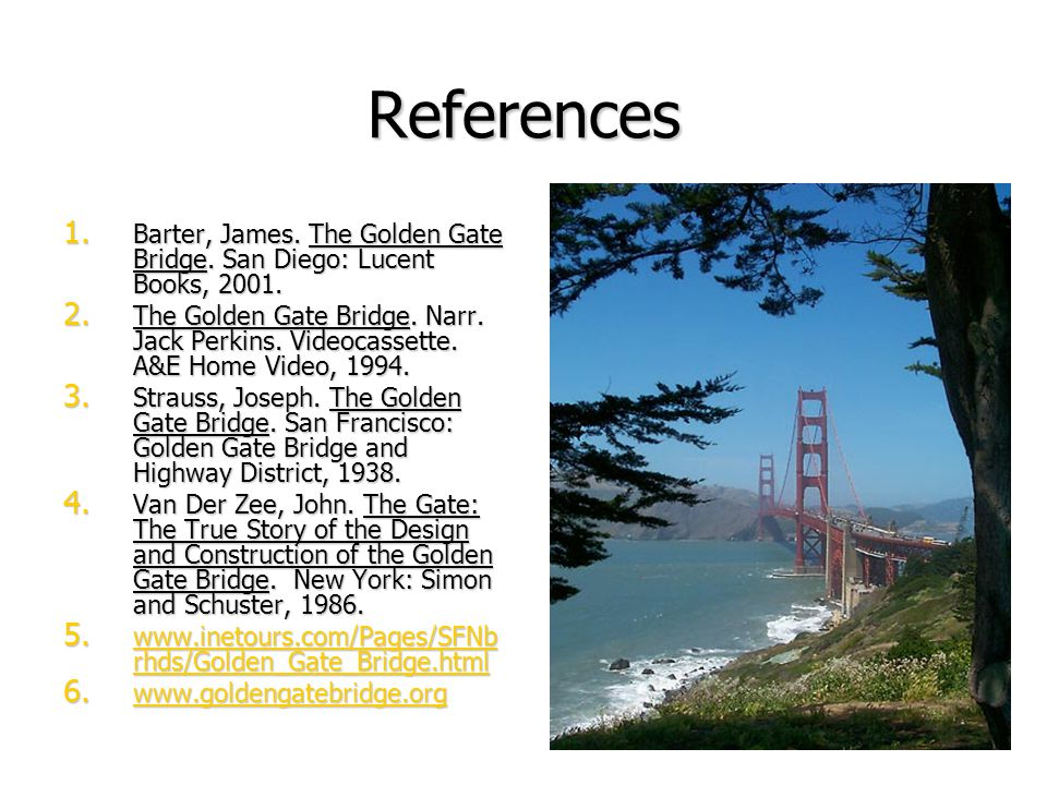 References Barter, James. The Golden Gate Bridge. San Diego: Lucent Books, 2001.