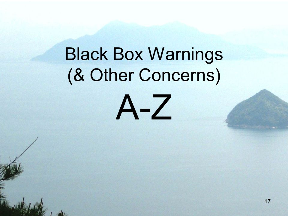 Black Box Warnings (& Other Concerns) A-Z
