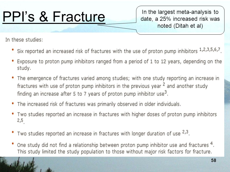 PPI's & Fracture In the largest meta-analysis to date, a 25% increased risk was noted (Ditah et al)