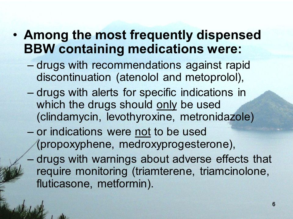 Among the most frequently dispensed BBW containing medications were:
