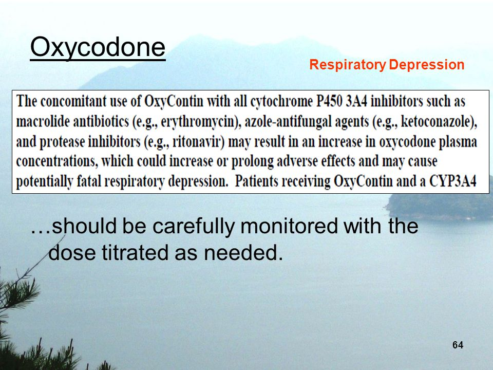 Oxycodone Respiratory Depression …should be carefully monitored with the dose titrated as needed.