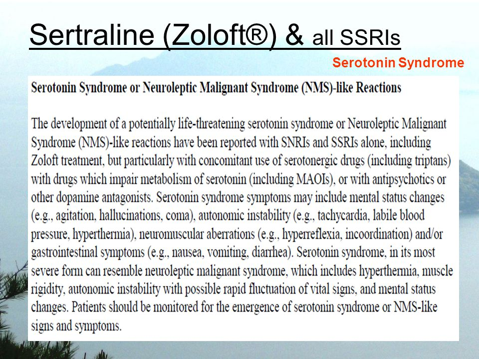 Sertraline (Zoloft®) & all SSRIs