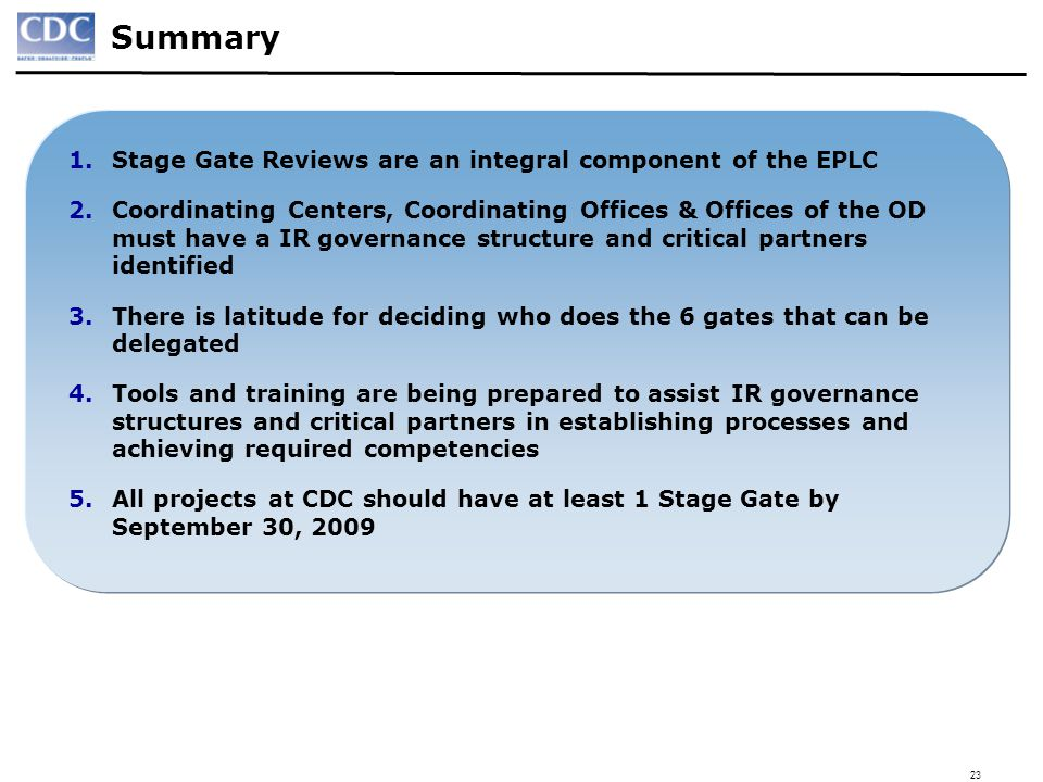 Summary Stage Gate Reviews are an integral component of the EPLC