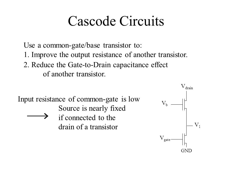 Cascode Circuits Use a common-gate/base transistor to: