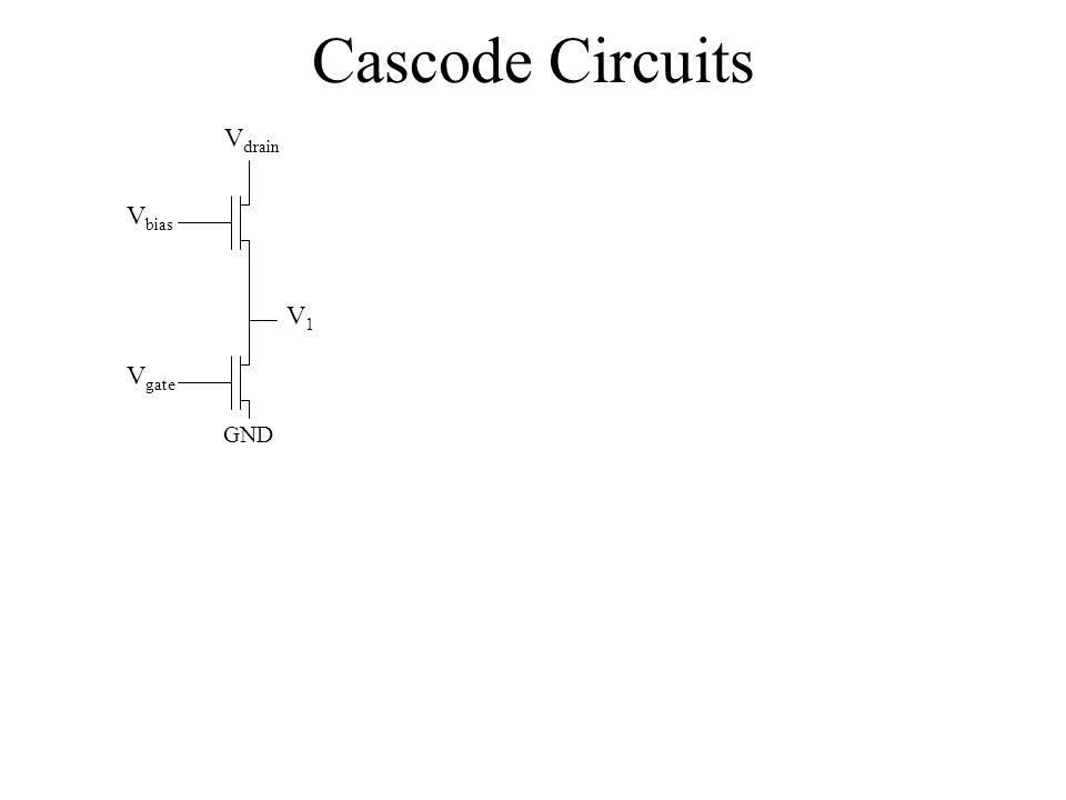 Cascode Circuits Vdrain Vbias V1 Vgate GND