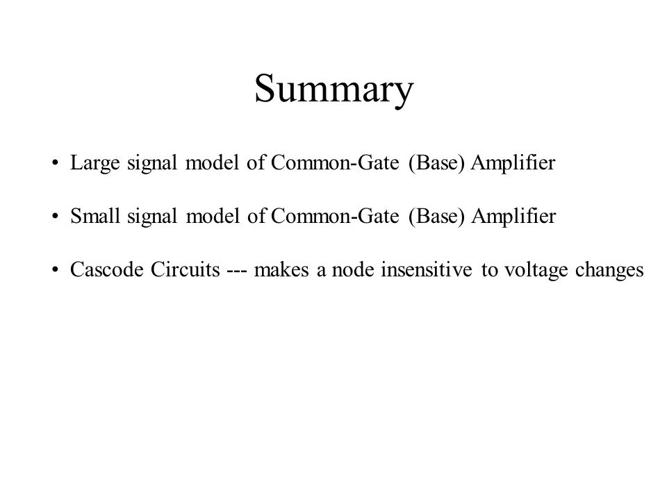 Summary Large signal model of Common-Gate (Base) Amplifier