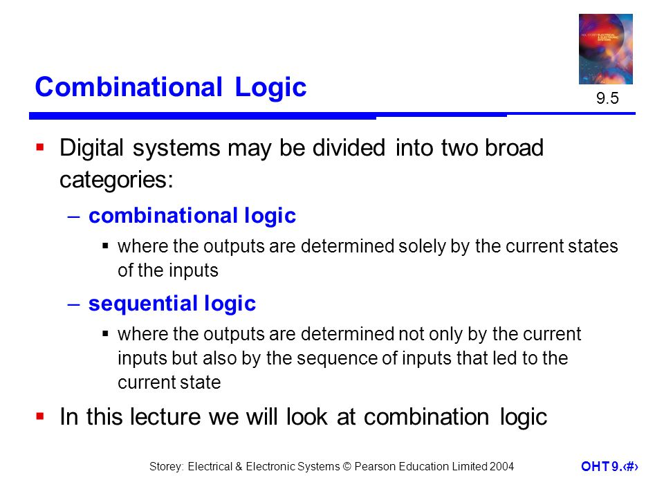 9.5 Combinational Logic. Digital systems may be divided into two broad categories: combinational logic.