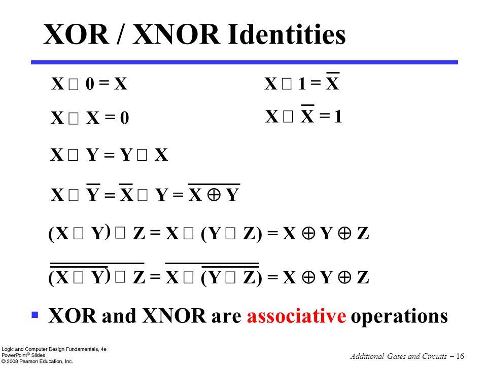 XOR / XNOR Identities XOR and XNOR are associative operations X = Å 1