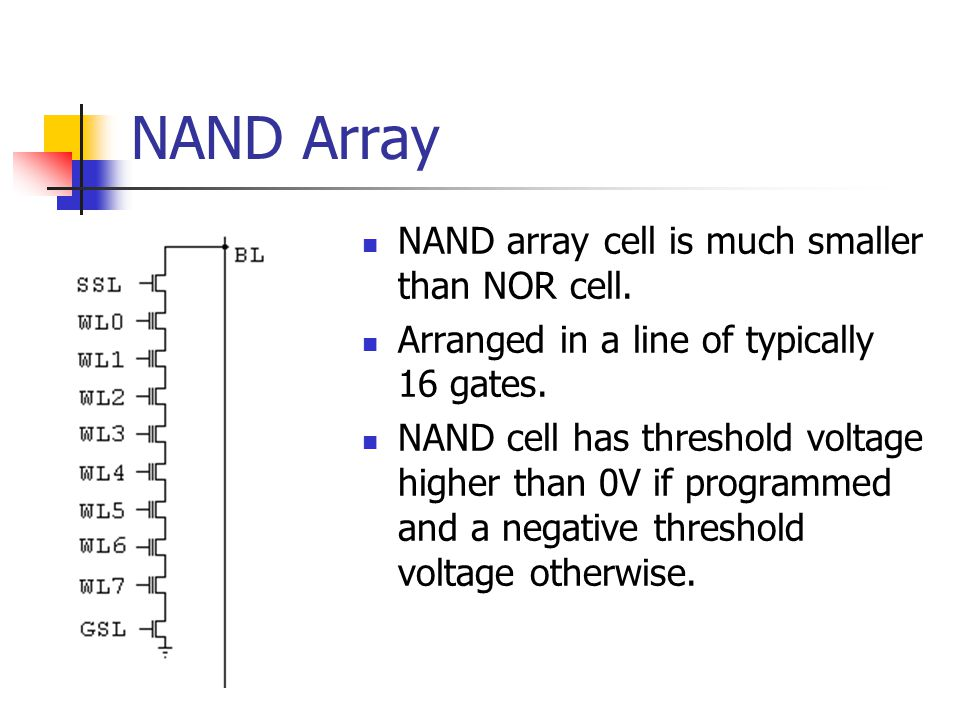 NAND Array NAND array cell is much smaller than NOR cell.